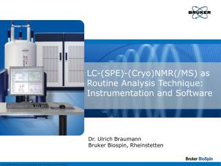 LC-(SPE)-(Cryo)NMR(/MS) as Routine Analysis Technique: Instrumentation and Software