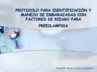 PROTOCOLO PARA IDENTIFICACIÓN Y MANEJO DE EMBARAZADAS CON FACTORES DE RIESGO PARA PREECLAMPSIA