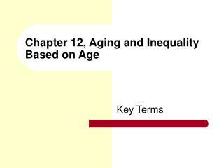 Chapter 12, Aging and Inequality Based on Age