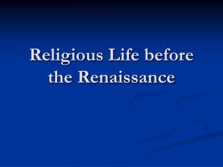 Religious Life before the Renaissance