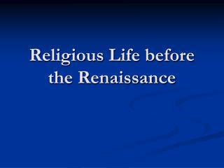 Religious Life before the Renaissance
