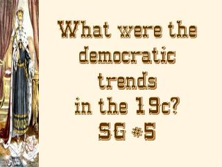 What were the democratic trends in the 19c? SG #5