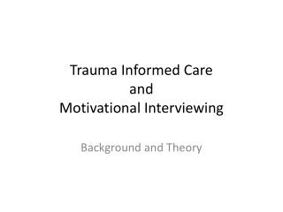 Trauma Informed Care and Motivational Interviewing
