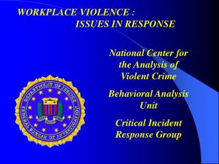 National Center for the Analysis of Violent Crime Behavioral Analysis Unit Critical Incident Response Group