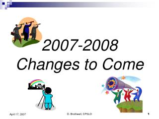 2007-2008 Changes to Come