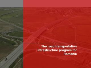 The road transportation infrastructure program for Romania