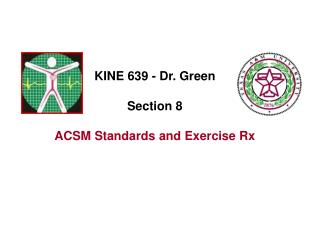 KINE 639 - Dr. Green Section 8 ACSM Standards and Exercise Rx