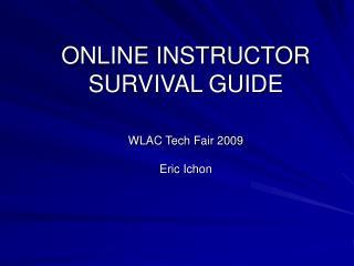 ONLINE INSTRUCTOR SURVIVAL GUIDE WLAC Tech Fair 2009 Eric Ichon