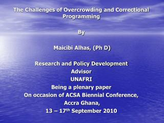 The Challenges of Overcrowding and Correctional Programming  By   Maicibi Alhas, Ph D  Research and Policy Development A