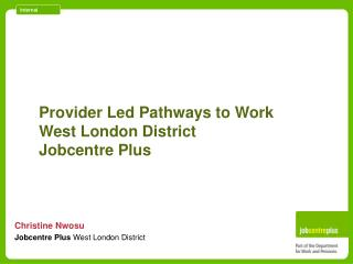 Provider Led Pathways to Work West London District  Jobcentre Plus