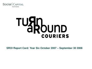 SROI Report Card: Year Six October 2007 � September 30 2008