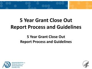 5 Year Grant Close Out Report Process and Guidelines