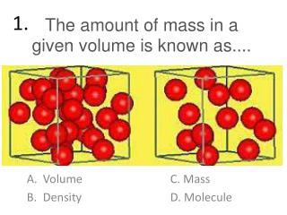 The amount of mass in a given volume is known as....