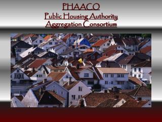 PHAACO Public Housing Authority Aggregation Consortium