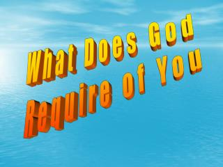 What Does God  Require of You