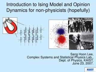 Introduction to Ising Model and Opinion Dynamics for non-physicists hopefully