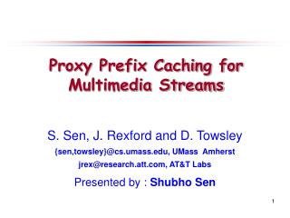 S. Sen, J. Rexford and D. Towsley         {sen,towsley}cs.umass, UMass  Amherst  jrexresearch.att, ATT Labs Presented by