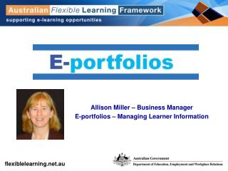 Allison Miller – Business Manager  E-portfolios – Managing Learner Information