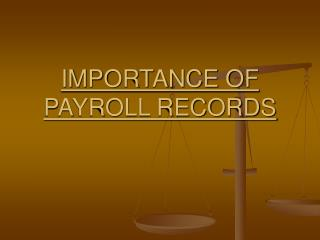 IMPORTANCE OF PAYROLL RECORDS