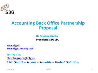 Accounting  Back Office Partnership  P roposal Dr. Shobha Gupta President, S3G LLC