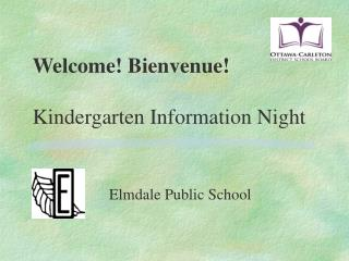 Welcome! Bienvenue! Kindergarten Information Night