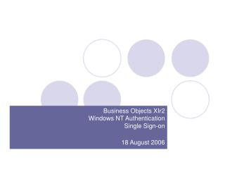 Business Objects XIr2 Windows NT Authentication  Single Sign-on  18 August 2006