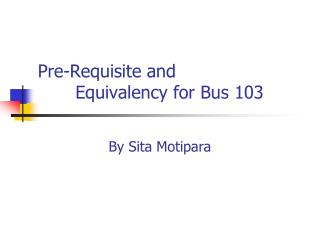 Pre-Requisite and 	 Equivalency for Bus 103