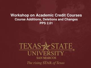 Workshop on Academic Credit Courses Course Additions, Deletions and Changes PPS 2.01