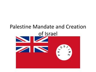 Palestine Mandate and Creation of Israel