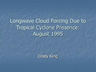 Longwave Cloud Forcing Due to Tropical Cyclone Presence: August 1995