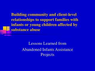 Lessons Learned from  Abandoned Infants Assistance Projects