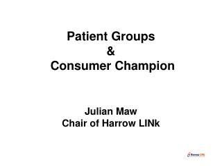 Patient Groups    Consumer Champion    Julian Maw Chair of Harrow LINk