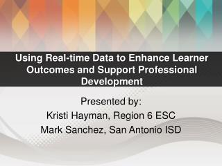 Using Real-time Data to Enhance Learner Outcomes and Support Professional  Development