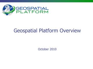 Geospatial Platform Overview October 2010
