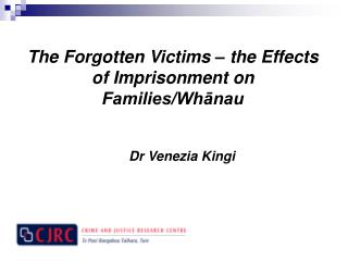 The Forgotten Victims – the Effects of Imprisonment on Families/Whānau