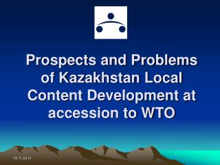 Prospects and Problems of Kazakhstan Local Content Development at accession to WTO
