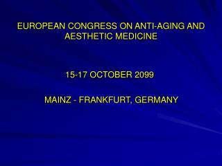 EUROPEAN CONGRESS ON ANTI-AGING AND AESTHETIC MEDICINE