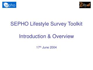SEPHO Lifestyle Survey Toolkit Introduction & Overview 17 th  June 2004