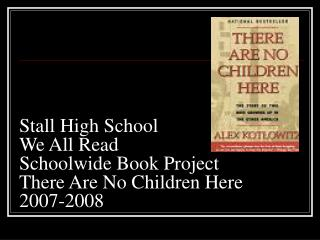 Stall High School We All Read Schoolwide Book Project There Are No Children Here  2007-2008