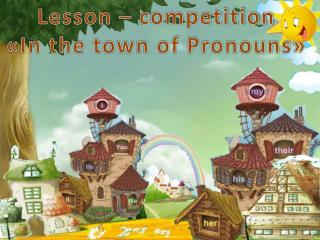 Lesson – competition  « In the town of Pronouns »