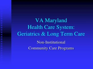 VA Maryland  Health Care System: Geriatrics  & Long Term Care