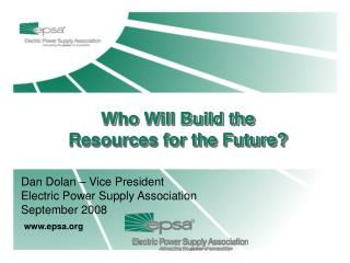 Dan Dolan – Vice President Electric Power Supply Association September 2008