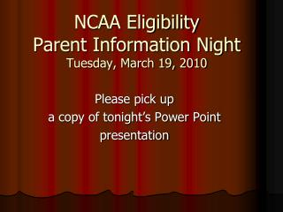 NCAA Eligibility Parent Information Night Tuesday, March 19, 2010