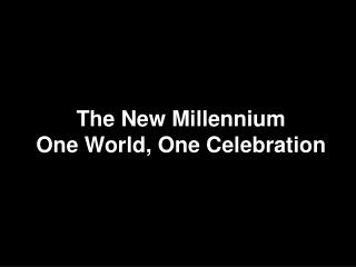 The New Millennium One World, One Celebration