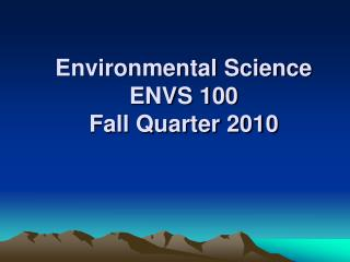 Environmental Science ENVS 100 Fall Quarter 2010