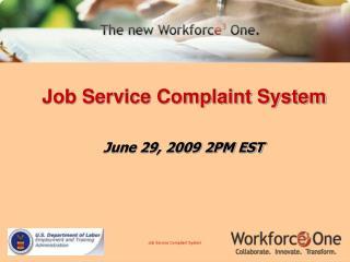 Job Service Complaint System  June 29, 2009 2PM EST