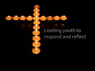 Leading youth to respond and reflect