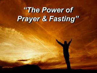 The Power of  Prayer  Fasting
