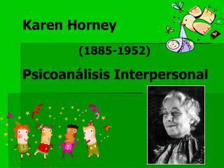 Karen Horney               1885-1952 Psicoan lisis Interpersonal