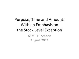 Purpose, Time and Amount: With an Emphasis on the Stock Level Exception